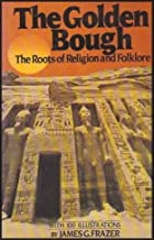 The Golden Bough - The Roots of Religion and Folklore (Development of Man's Behavior From the Dawn of Human Thought Through Civilized Times) [The Only Unabridged Illustrated Edition]