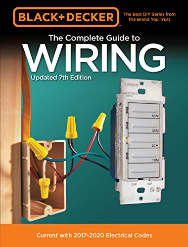 Black & Decker The Complete Guide to Wiring, Updated 7th Edition:Current with 2017-2020 Electrical Codes (Black & Decker Complete Guide)
