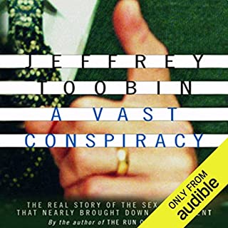 A Vast Conspiracy     The Real Story of the Sex Scandal That Nearly Brought Down a President              By:                                                                                                                                 Jeffrey Toobin                               Narrated by:                                                                                                                                 Kevin Stillwell                      Length: 17 hrs and 53 mins     182 ratings     Overall 4.2