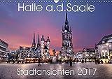 Halle an der Saale - Stadtansichten 2017 (Wandkalender 2017 DIN A3 quer): Halle von seiner schönsten Seite. (Monatskalender, 14 Seiten ) (CALVENDO Orte)