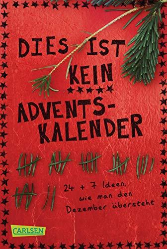 Dies ist kein Adventskalender: 24 + 7 Ideen, wie man den Dezember übersteht
