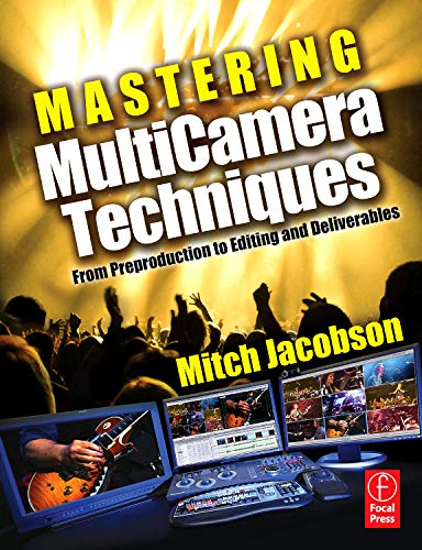 Mastering MultiCamera Techniques: From Preproduction to Editing and Deliverables
