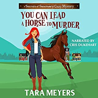 You Can Lead a Horse to Murder (Secrets of Sanctuary Cozy Mysteries) (Volume 1)                   By:                                                                                                                                 Tara Meyers                               Narrated by:                                                                                                                                 Cris Dukehart                      Length: 4 hrs and 58 mins     27 ratings     Overall 4.5