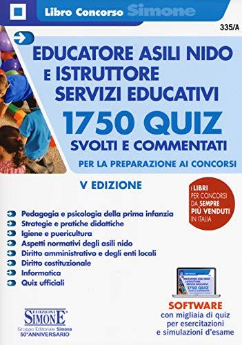 Educatore asili nido e istruttore servizi educativi. 1750 quiz svolti e commentati per la preparazione ai concorsi. Con software di simulazione