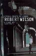 Small Death in Lisbon by Robert Wilson (July 19,1999)