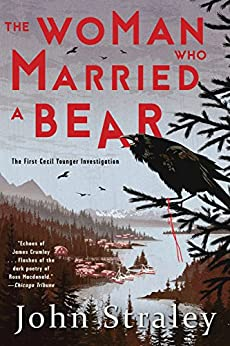 The Woman Who Married a Bear (A Cecil Younger Investigation Book 1) by [John Straley]