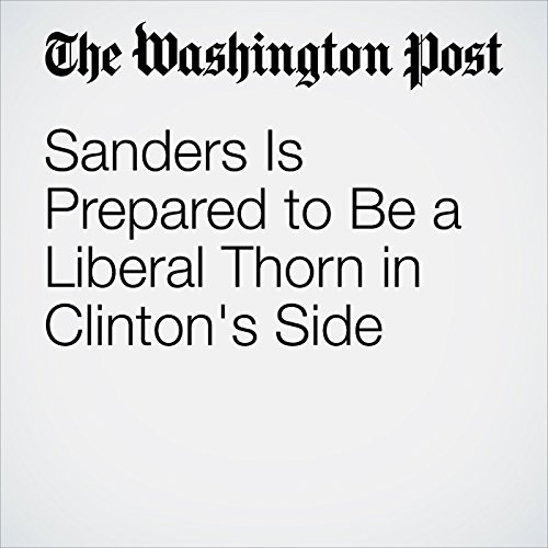 Sanders Is Prepared to Be a Liberal Thorn in Clinton's Side cover art