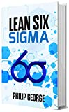 LEAN SIX SIGMA: The step by step guide to Lean Six Sigma to achieve certification levels from White belt, yellow belt, green belt, black belt to black belt Master (English Edition)
