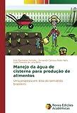 Manejo da água de cisterna para produção de alimentos: Uma proposta em área do semiárido brasileiro (Portuguese Edition)