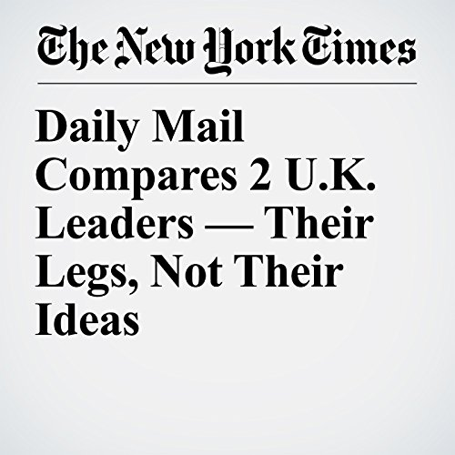 Daily Mail Compares 2 U.K. Leaders — Their Legs, Not Their Ideas copertina