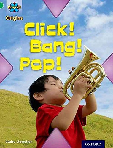 [(Project X Origins: Green Book Band, Oxford Level 5: Making Noise: Click! Bang! Pop!)] [By (author) Claire Llewellyn] published on (January, 2014)