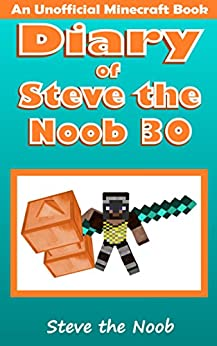 Diary of Steve the Noob 30 (An Unofficial Minecraft Book) (Diary of Steve the Noob Collection) by [Steve the Noob]