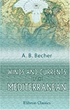 Winds and Currents of the Mediterranean: With Remarks on Its Navigation at Different Seasons of the Year. Compiled from Various Authorities Principally Spanish