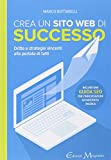 Crea un sito web di successo. Dritte e strategie vincenti...
