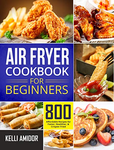 Air Fryer Cookbook for Beginners: 800