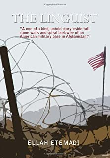The Linguist: A One of a Kind, Untold Story Inside Tall Stone Walls and Barbwires of an American Military Base in Afghanistan