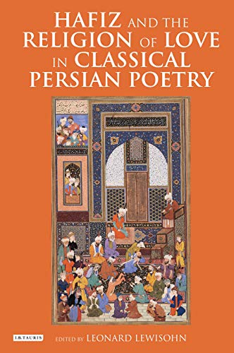 Hafiz and the Religion of Love in Classical Persian Poetry (International Library of Iranian Studies)