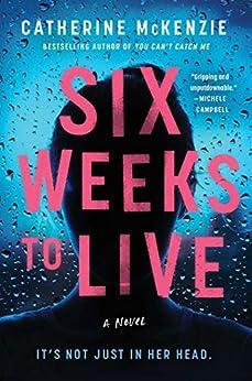 Six Weeks to Live: A Novel by [Catherine McKenzie]