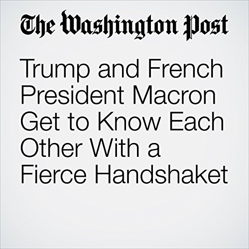 Trump and French President Macron Get to Know Each Other With a Fierce Handshake copertina