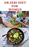 DR SEBI DIET FOR WOMEN: The Approved Dr Sebi Women to detox body naturally, cleanse excess mucus, stop body inflammation, cleanse your liver, and help you reverse diabetes.