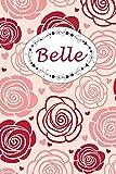 Belle: Personalisiertes Notizbuch / 150 Seiten / Punktraster / DIN A5+ (15,24 x 22,86 cm) / Rosen Cover Design