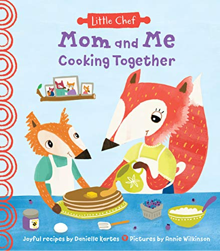 Save on Mom and Me Cooking Together: A Sweet Kids Cookbook With Easy Recipes For The Whole Family To Make (The Perfect Mother's Day Gift from Daughter Or Son) (Little Chef) and more