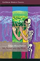 My Bones and My Flute: A Ghost Story in the Old-fashioned Manner (Caribbean Modern Classics)