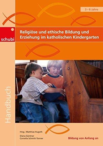 Handbücher für die frühkindliche Bildung / Religiöse und ethische Bildung und Erziehung im katholischen Kindergarten by Cornelia Schmitt-Tonner (2009-12-01)