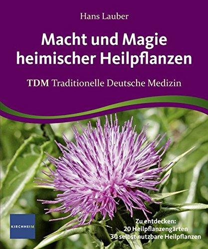 Macht und Magie heimischer Heilpflanzen: TDM Traditionelle Deutsche Medizin