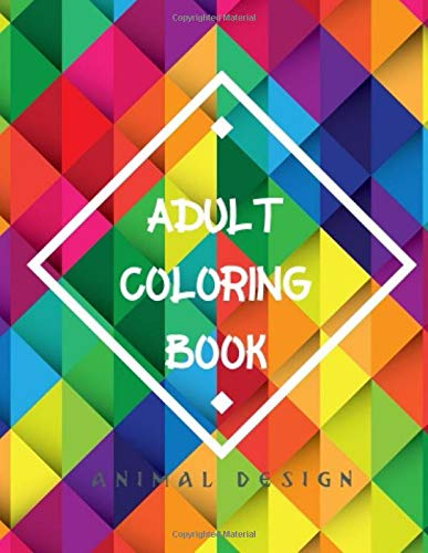 Adult Coloring Book Animal Design: Animal Coloring Book for Adults, Seniors, Teens and Kids| Colorful Creations to Blow your mind for Relaxation , Stress relief & Brain functioning