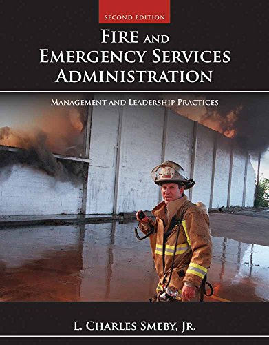 Compare Textbook Prices for Fire and Emergency Services Administration: Management and Leadership Practices,  Public Safety 2nd Edition ISBN 9781449605834 by Smeby Jr., L. Charles