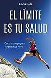 El límite es tu salud: Cuida tu cuerpo para conseguir tus retos (Autoayuda y superación)