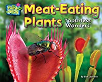 Meat-Eating Plants: Toothless Wonders (Plant-Ology)
