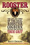Rooster:: The Life and Times of the Real Rooster Cogburn, the Man Who Inspired True Grit