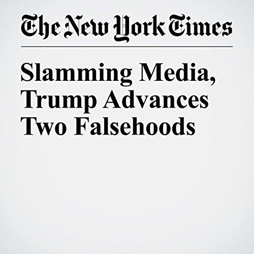 Slamming Media, Trump Advances Two Falsehoods copertina