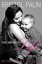 Not Afraid of Life: My Journey So Far