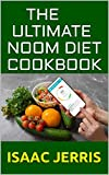 THE ULTIMATE NOOM DIET COOKBOOK: A SIMPLIFIED GUIDE TO LOOSING WEIGHT AND RESTORING YOUR METABOLISM WITH EASY TO PREPARE RECIPES AND SAMPLE MEAL PLAN