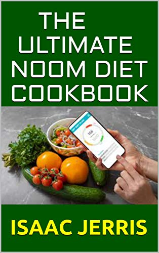 THE ULTIMATE NOOM DIET COOKBOOK: A SIMPLIFIED GUIDE TO LOOSING WEIGHT AND RESTORING YOUR METABOLISM WITH EASY TO PREPARE RECIPES AND SAMPLE MEAL PLAN (English Edition)