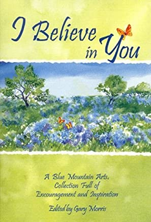 I Believe in You: A Blue Mountain Arts Collection Full of Encouragement and Inspiration (Self-Help & Recovery) by Gary [editor] Morris (2002-09-02)