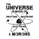 VMSTYLES (3 Pcs/Pack) The Universe is Made of Protons Neutrons Electrons and Morons 3x4 Inch Die-Cut Stickers Decals for Laptop Window Car Bumper Helmet Water Bottle