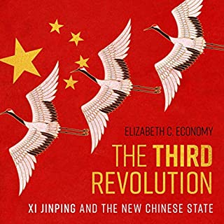 The Third Revolution     Xi Jinping and the New Chinese State              By:                                                                                                                                 Elizabeth C. Economy                               Narrated by:                                                                                                                                 Jo Anna Perrin                      Length: 11 hrs and 3 mins     27 ratings     Overall 4.3
