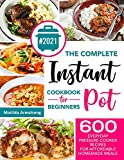The Complete Instant Pot Cookbook For Beginners: 600 Everyday Pressure Cooker Recipes For Affordable...