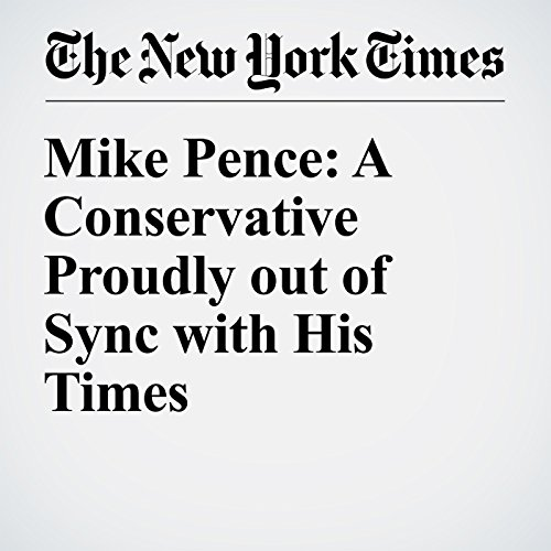 Mike Pence: A Conservative Proudly out of Sync with His Times audiobook cover art