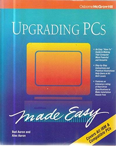 Upgrading PCs Made Easy/Covers All IBM & Compatible PCs