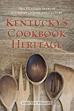 Kentucky s Cookbook Heritage: Two Hundred Years of Southern Cuisine and Culture