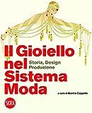 Il gioiello nel sistema moda. Storia, design, produzione. Ediz. a colori...