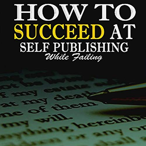 How to Succeed at Self Publishing While Failing audiobook cover art