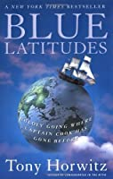 Blue Latitudes: Boldly Going Where Captain Cook Has Gone Before by Tony Horwitz(2003-08-01)
