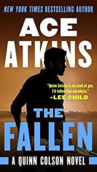 The Fallen (A Quinn Colson Novel Book 7) by [Ace Atkins]