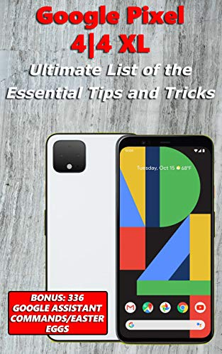 Google Pixel 4 4 XL - Ultimate List of the Essential Tips and Tricks (Bonus: 336 Google Assistant Commands/Easter Eggs) (English Edition)